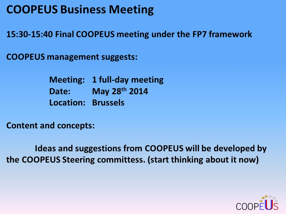 COOPEUS Business Meeting 15:40-15:50 Funding Next SAVI proposal – priorities? COOP+ - proposal
