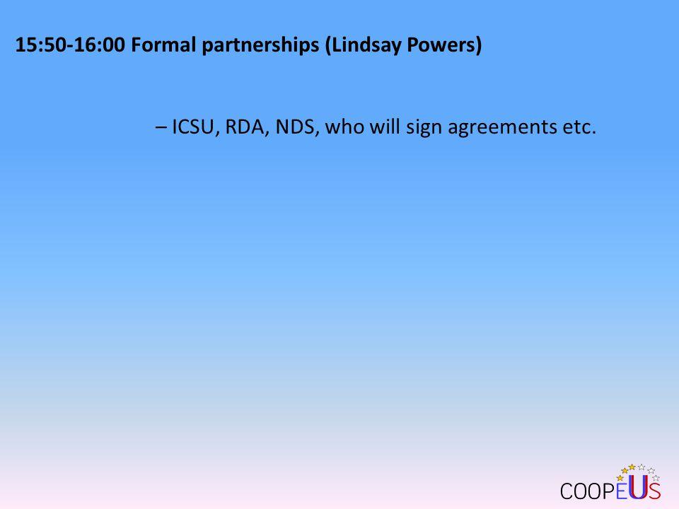 15:50-16:00 Formal partnerships (Lindsay Powers) – ICSU, RDA, NDS, who will sign agreements etc.