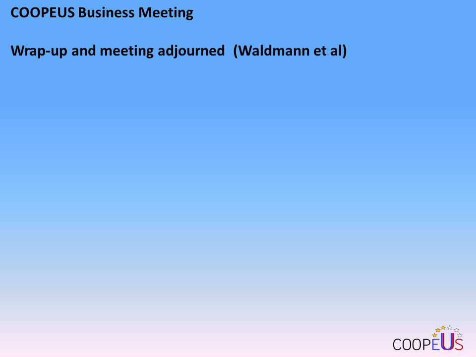 COOPEUS Business Meeting Wrap-up and meeting adjourned (Waldmann et al)
