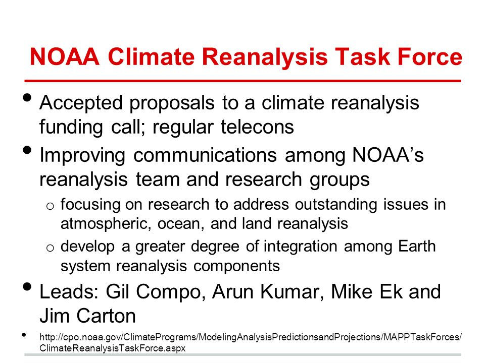 NOAA Climate Reanalysis Task Force Accepted proposals to a climate reanalysis funding call; regular telecons Improving communications among NOAA's rea