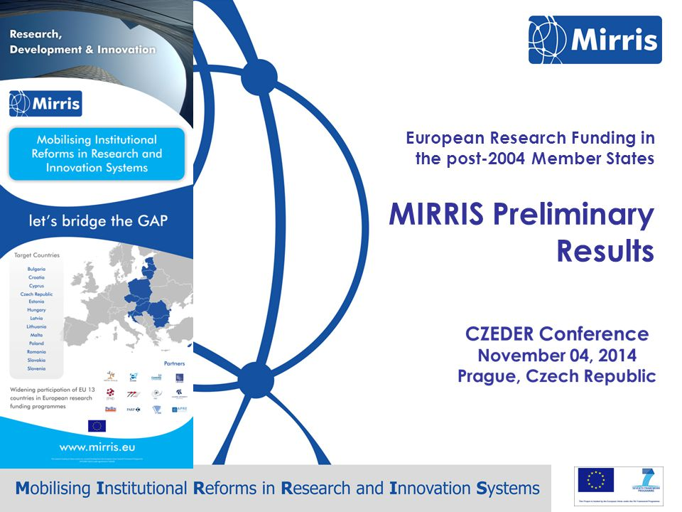 Mirris – CZEDER Conference – Prague, November 4 European Research Funding in the post-2004 Member States MIRRIS Preliminary Results