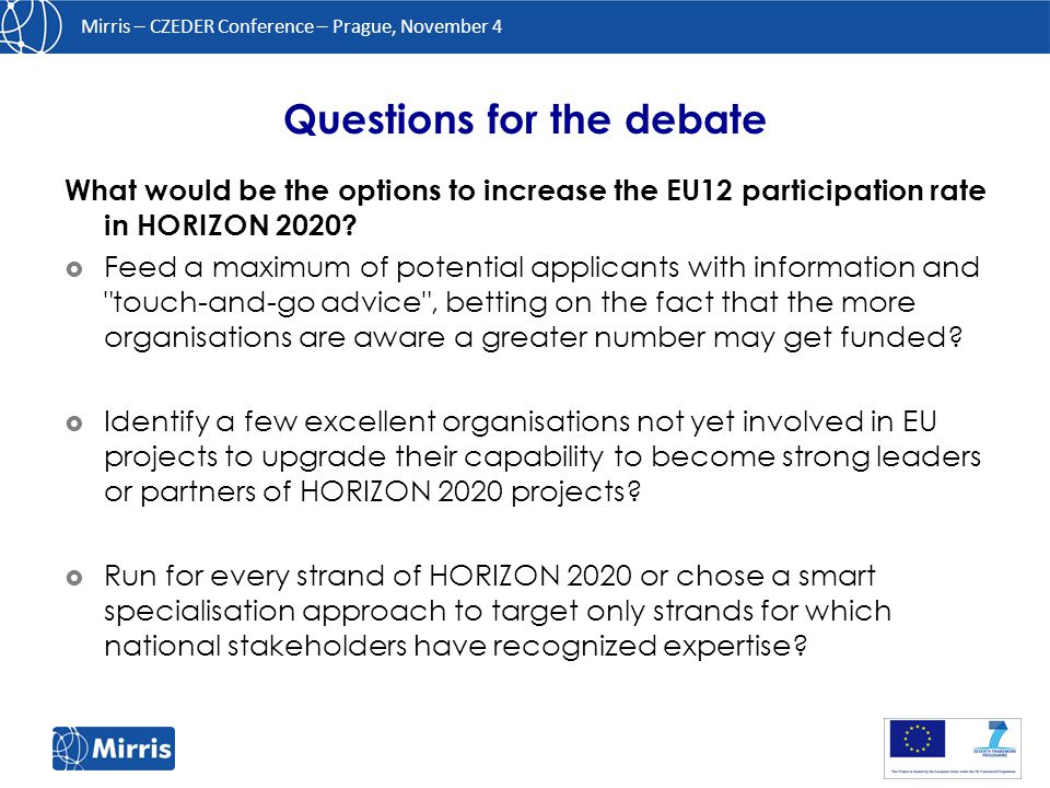 Mirris – CZEDER Conference – Prague, November 4 What would be the options to increase the EU12 participation rate in HORIZON 2020.