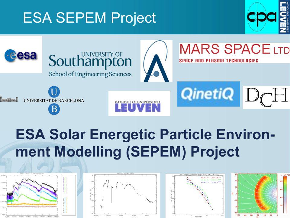 ESA SEPEM Project ESA Solar Energetic Particle Environ- ment Modelling (SEPEM) Project