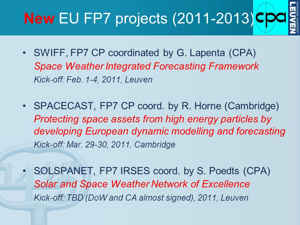 New EU FP7 projects (2011-2013) SWIFF, FP7 CP coordinated by G. Lapenta (CPA) Space Weather Integrated Forecasting Framework Kick-off: Feb. 1-4, 2011,