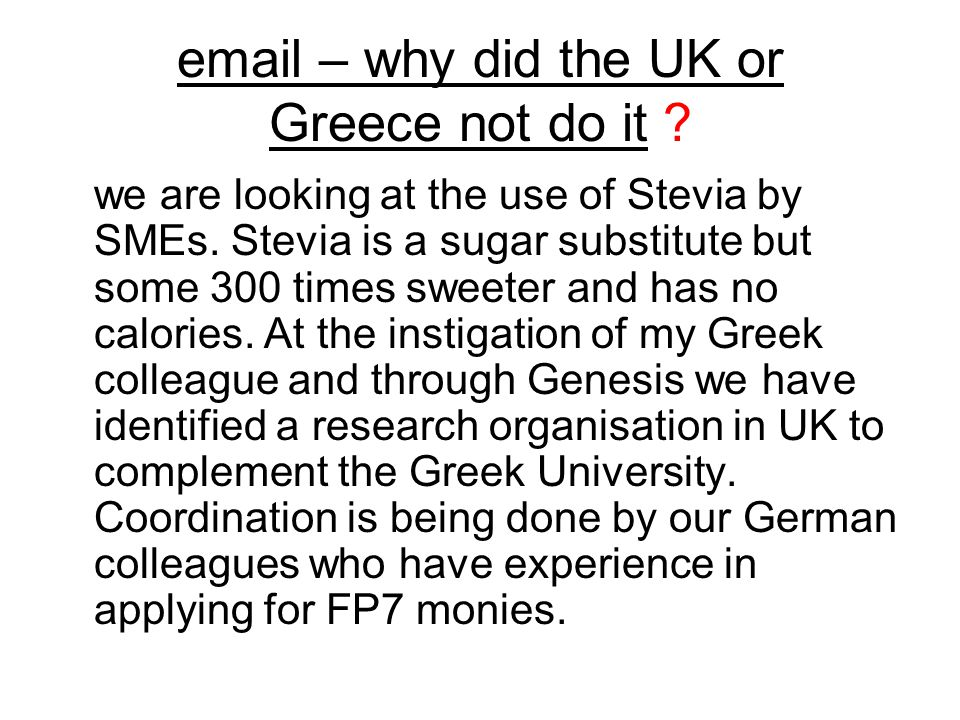 email – why did the UK or Greece not do it ? we are looking at the use of Stevia by SMEs. Stevia is a sugar substitute but some 300 times sweeter and