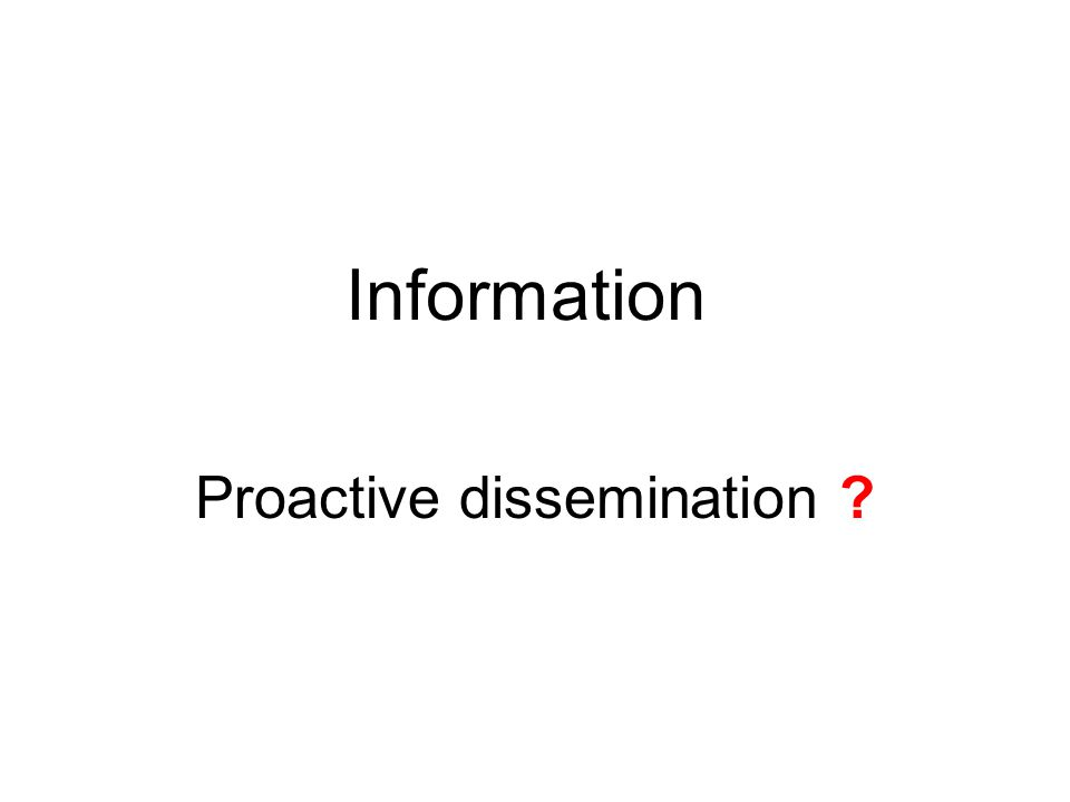Information Proactive dissemination ?