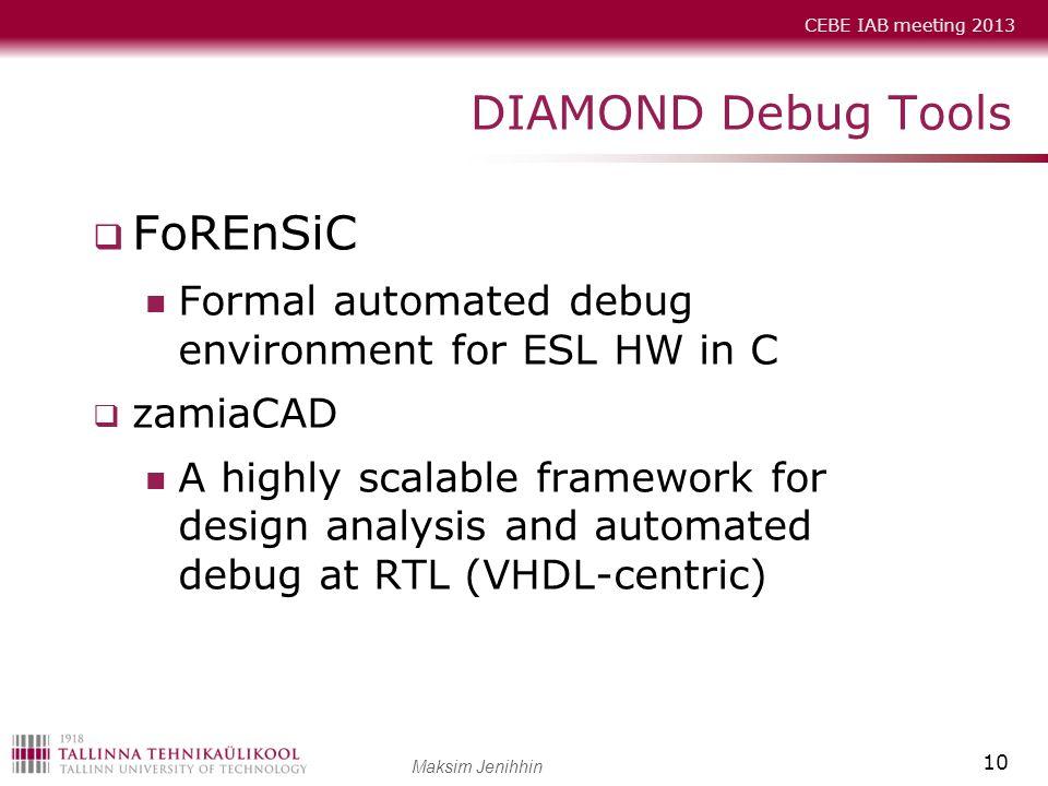 CEBE IAB meeting 2013 Maksim Jenihhin DIAMOND Debug Tools  FoREnSiC Formal automated debug environment for ESL HW in C  zamiaCAD A highly scalable f
