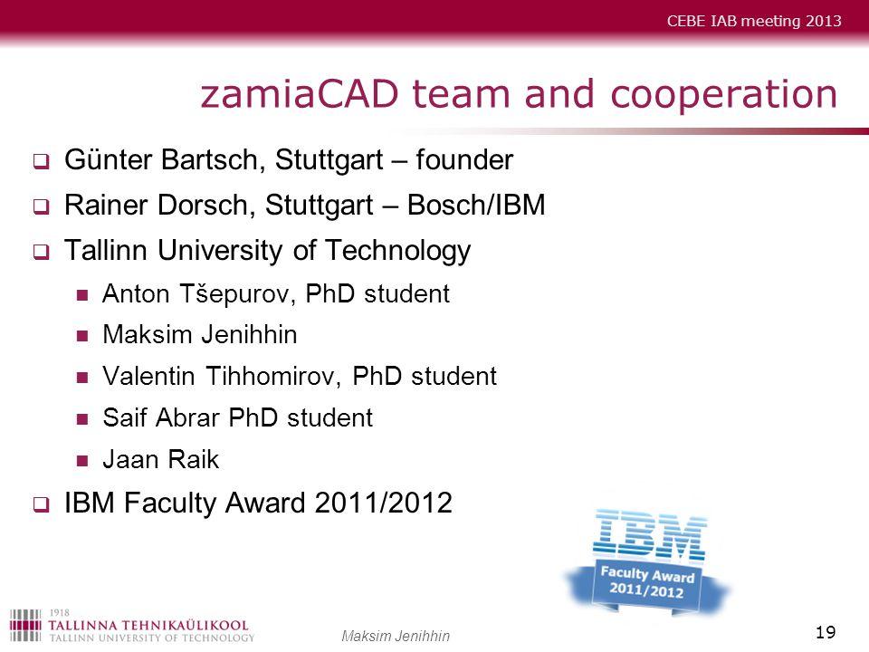 CEBE IAB meeting 2013 Maksim Jenihhin zamiaCAD team and cooperation  Günter Bartsch, Stuttgart – founder  Rainer Dorsch, Stuttgart – Bosch/IBM  Tal