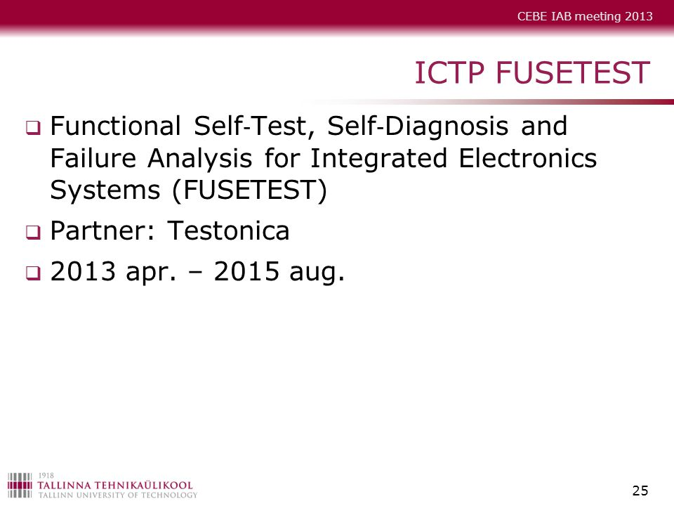 CEBE IAB meeting 2013 ICTP FUSETEST  Functional Self ‐ Test, Self ‐ Diagnosis and Failure Analysis for Integrated Electronics Systems (FUSETEST)  Pa