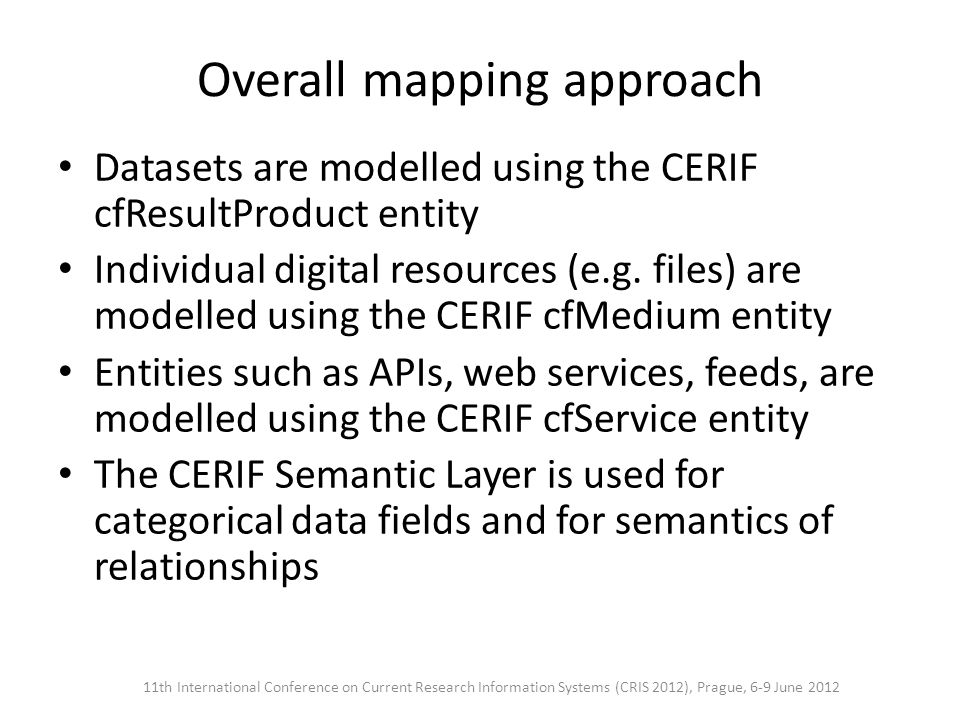Overall mapping approach Datasets are modelled using the CERIF cfResultProduct entity Individual digital resources (e.g.