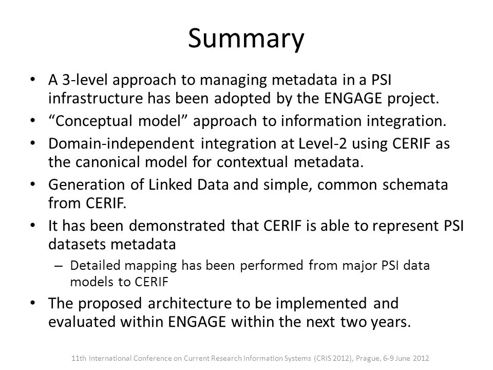 Summary A 3-level approach to managing metadata in a PSI infrastructure has been adopted by the ENGAGE project.