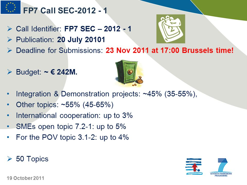  Call Identifier: FP7 SEC – 2012 - 1  Publication: 20 July 20101  Deadline for Submissions: 23 Nov 2011 at 17:00 Brussels time.