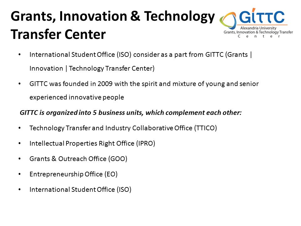 International Student Office (ISO) consider as a part from GITTC (Grants | Innovation | Technology Transfer Center) GITTC was founded in 2009 with the