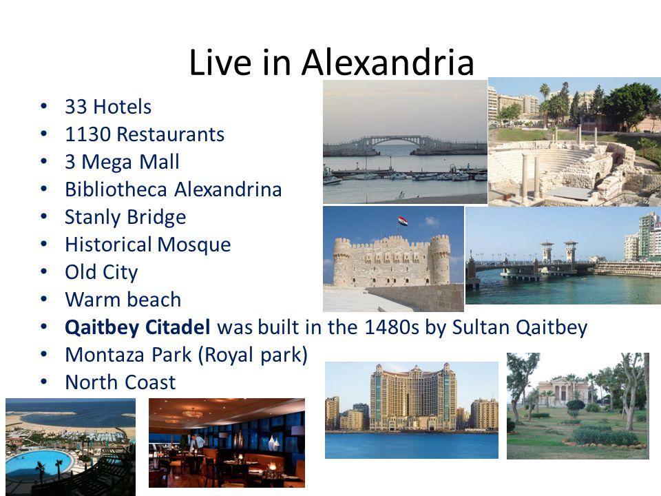 Live in Alexandria 33 Hotels 1130 Restaurants 3 Mega Mall Bibliotheca Alexandrina Stanly Bridge Historical Mosque Old City Warm beach Qaitbey Citadel