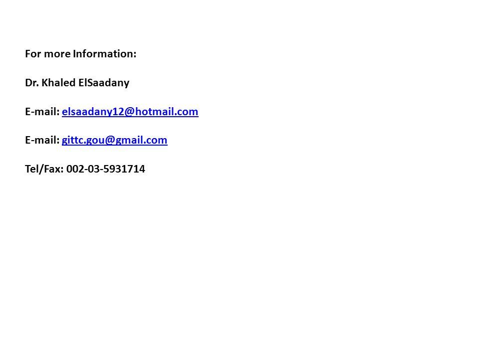 For more Information: Dr. Khaled ElSaadany E-mail: elsaadany12@hotmail.comelsaadany12@hotmail.com E-mail: gittc.gou@gmail.comgittc.gou@gmail.com Tel/F