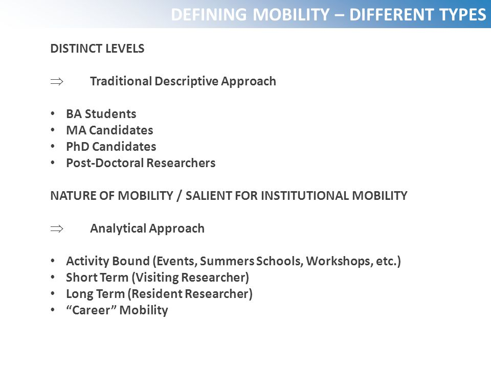 DEFINING MOBILITY – DIFFERENT TYPES DISTINCT LEVELS  Traditional Descriptive Approach BA Students MA Candidates PhD Candidates Post-Doctoral Research