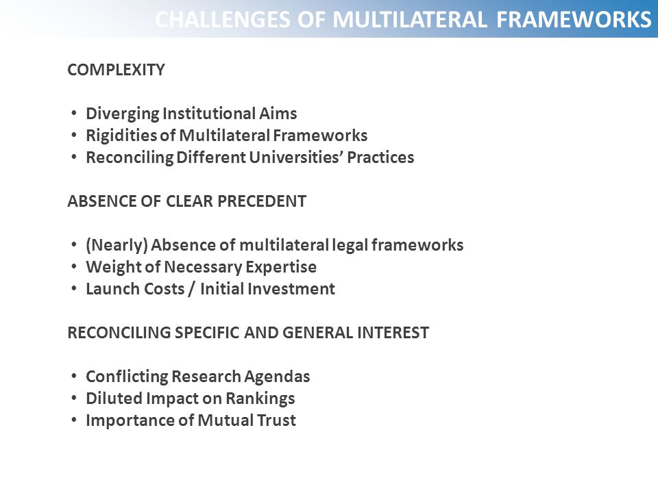 CHALLENGES OF MULTILATERAL FRAMEWORKS COMPLEXITY Diverging Institutional Aims Rigidities of Multilateral Frameworks Reconciling Different Universities