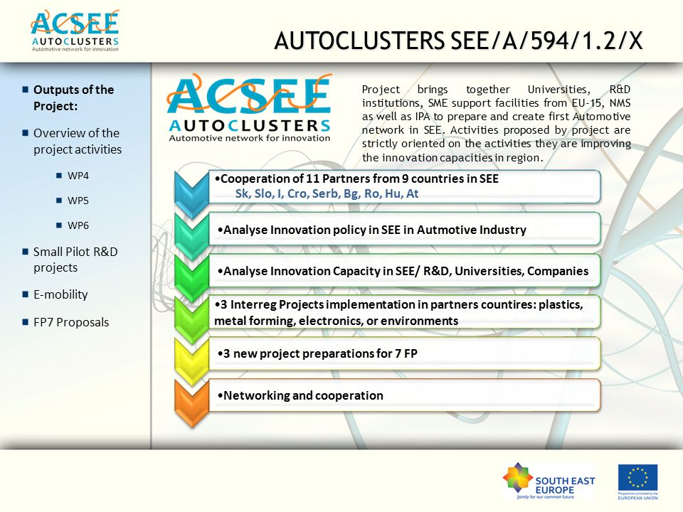 AUTOCLUSTERS SEE/A/594/1.2/X Project brings together Universities, R&D institutions, SME support facilities from EU-15, NMS as well as IPA to prepare and create first Automotive network in SEE.