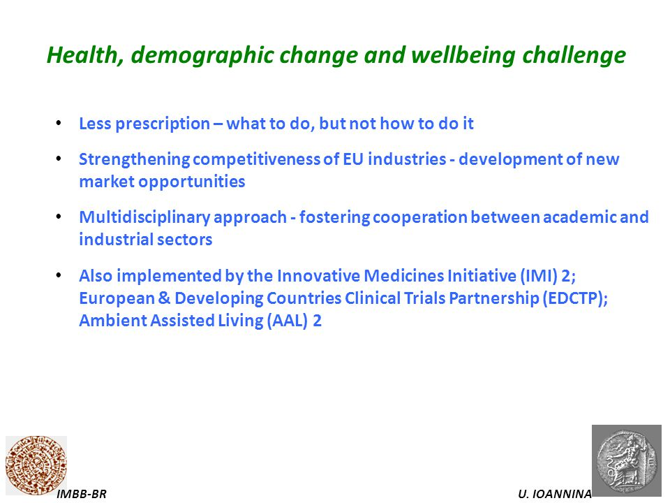 U. IOANNINAIMBB-BR Health, demographic change and wellbeing challenge Less prescription – what to do, but not how to do it Strengthening competitivene