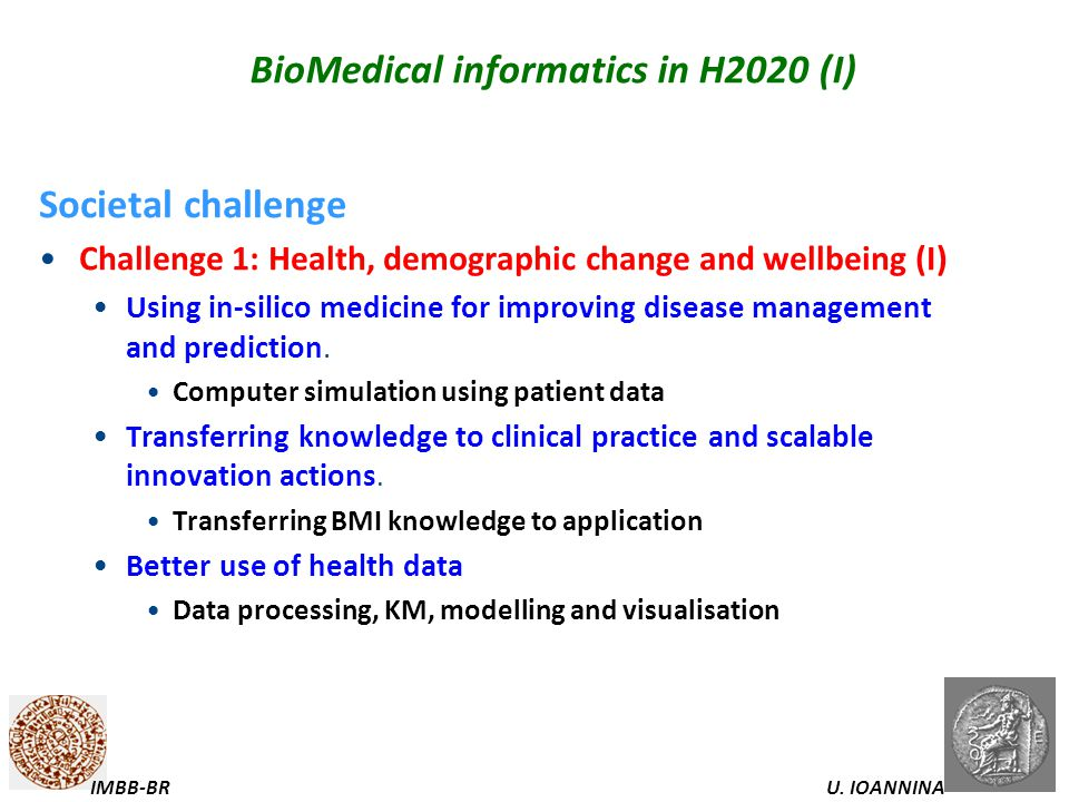 U. IOANNINAIMBB-BR BioMedical informatics in H2020 (I) Societal challenge Challenge 1: Health, demographic change and wellbeing (I) Using in-silico me