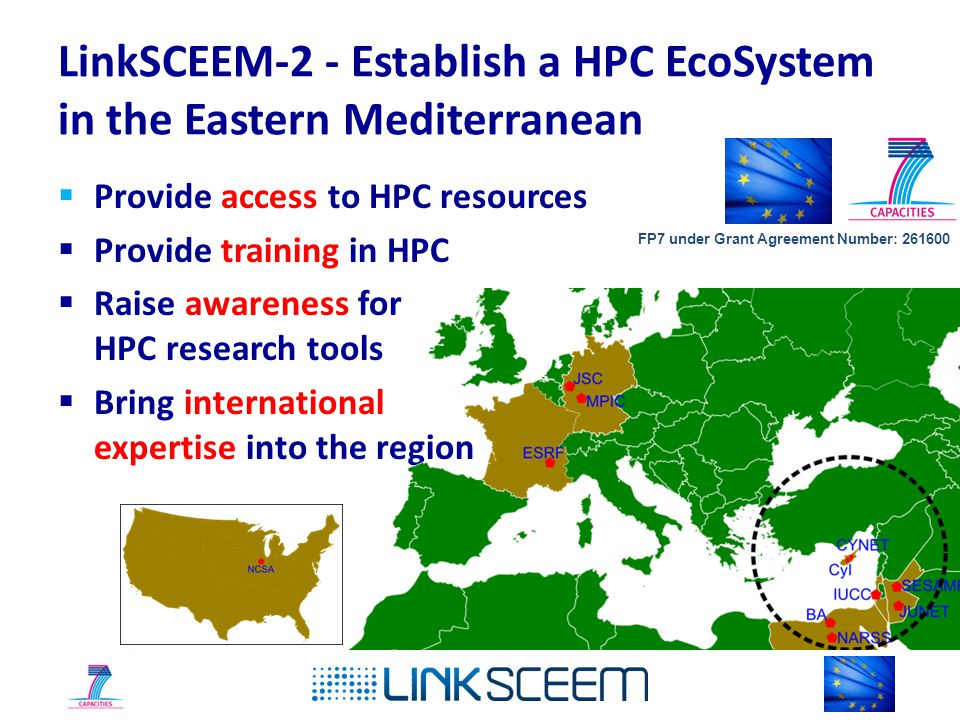 LinkSCEEM-2 - Establish a HPC EcoSystem in the Eastern Mediterranean  Provide access to HPC resources  Provide training in HPC  Raise awareness for HPC research tools  Bring international expertise into the region FP7 under Grant Agreement Number: 261600