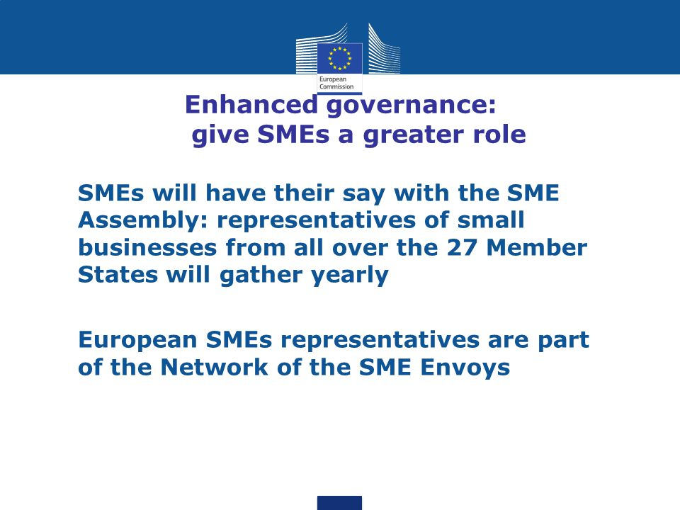 Enhanced governance: give SMEs a greater role SMEs will have their say with the SME Assembly: representatives of small businesses from all over the 27