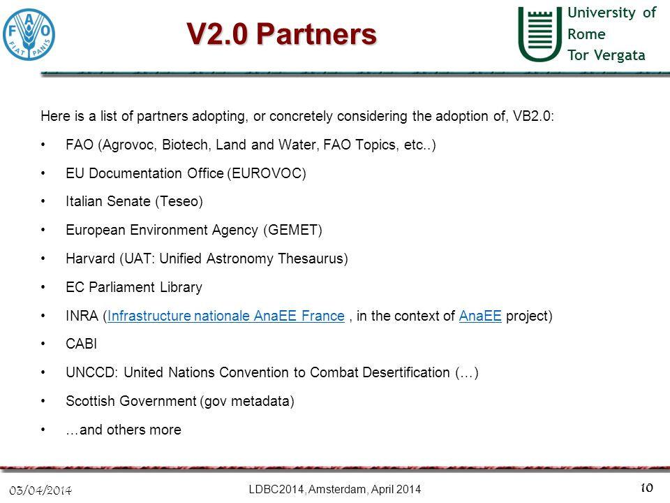 University of Rome Tor Vergata V2.0 Partners Here is a list of partners adopting, or concretely considering the adoption of, VB2.0: FAO (Agrovoc, Biot