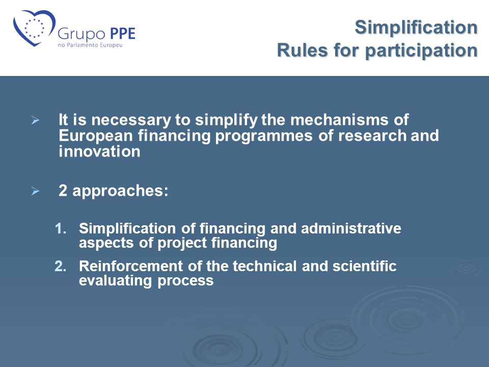 Simplification Rules for participation   It is necessary to simplify the mechanisms of European financing programmes of research and innovation   2 approaches: 1.
