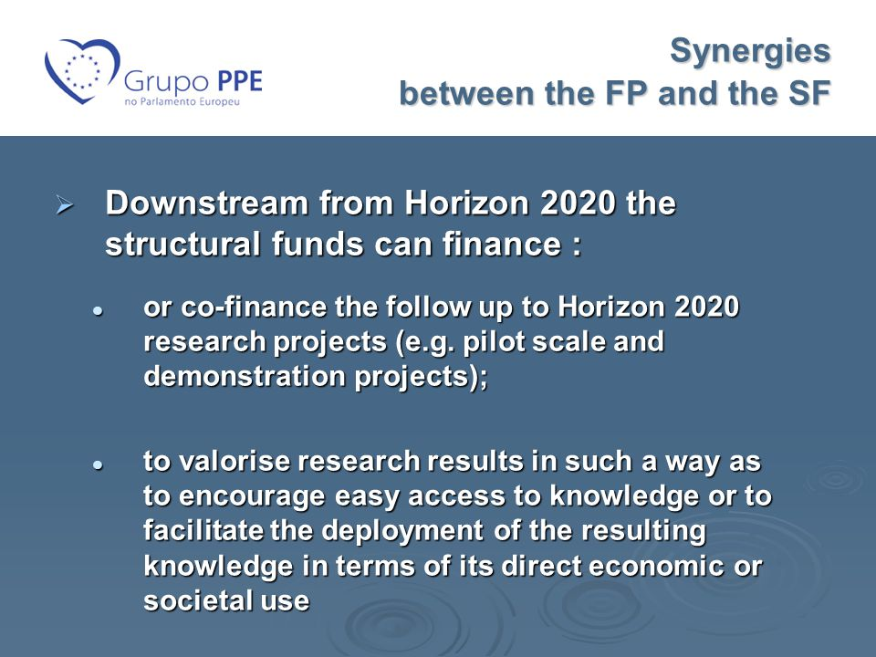  Downstream from Horizon 2020 the structural funds can finance : or co-finance the follow up to Horizon 2020 research projects (e.g.