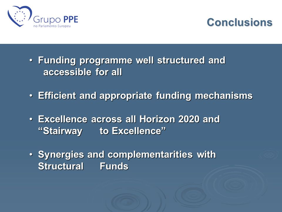 Conclusions Funding programme well structured and accessible for allFunding programme well structured and accessible for all Efficient and appropriate funding mechanismsEfficient and appropriate funding mechanisms Excellence across all Horizon 2020 and Stairway to Excellence Excellence across all Horizon 2020 and Stairway to Excellence Synergies and complementarities with Structural FundsSynergies and complementarities with Structural Funds