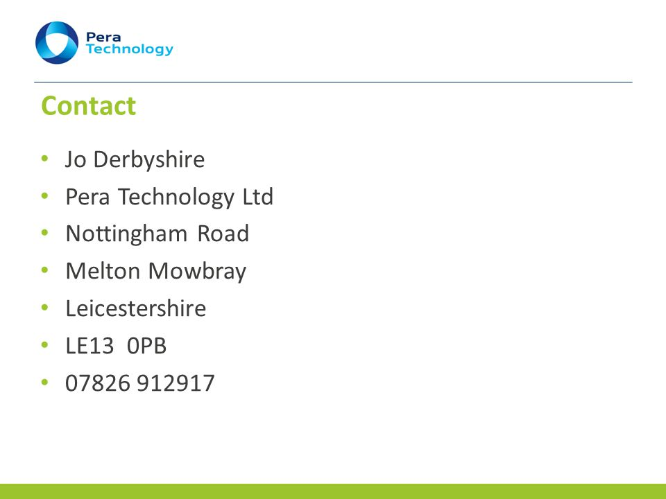 Contact Jo Derbyshire Pera Technology Ltd Nottingham Road Melton Mowbray Leicestershire LE13 0PB