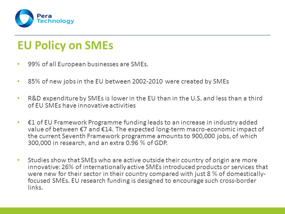 EU Policy on SMEs 99% of all European businesses are SMEs.