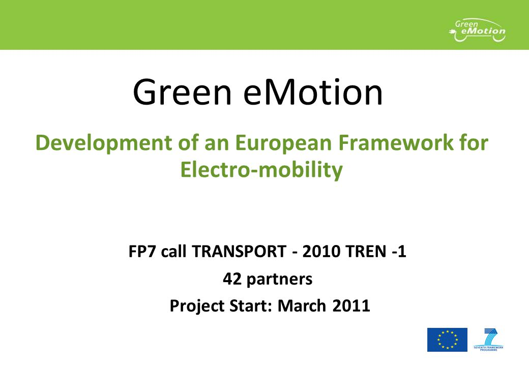 Development of an European Framework for Electro-mobility Green eMotion FP7 call TRANSPORT TREN partners Project Start: March 2011
