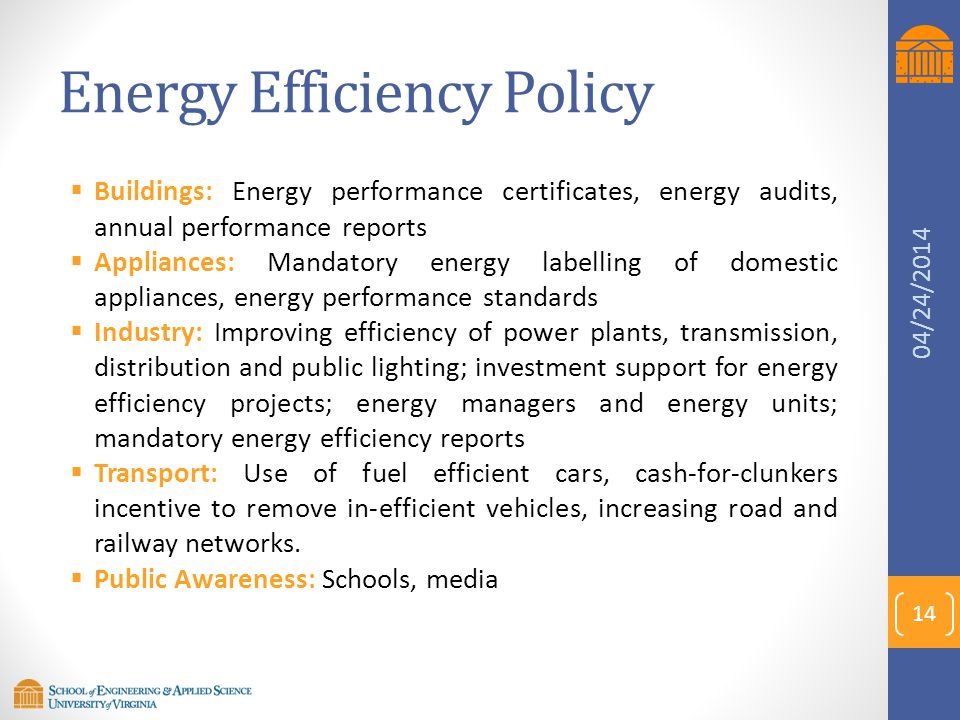 Energy Efficiency Policy  Buildings: Energy performance certificates, energy audits, annual performance reports  Appliances: Mandatory energy labell