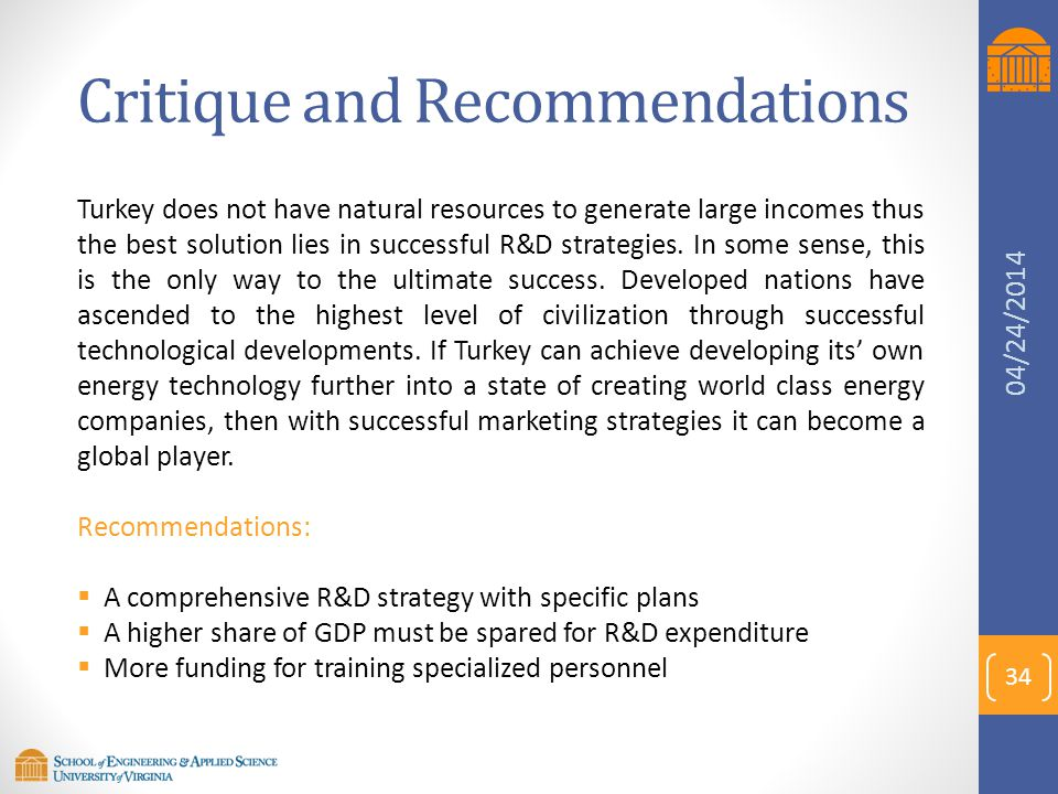 Critique and Recommendations Turkey does not have natural resources to generate large incomes thus the best solution lies in successful R&D strategies