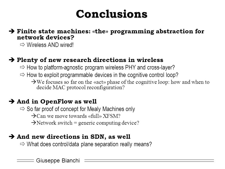Giuseppe Bianchi Conclusions  Finite state machines: «the» programming abstraction for network devices.