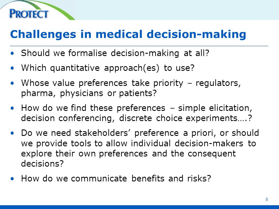 Challenges in medical decision-making Should we formalise decision-making at all? Which quantitative approach(es) to use? Whose value preferences take