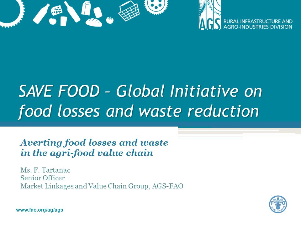 Author www.fao.org/ag/ags SAVE FOOD – Global Initiative on food losses and waste reduction Averting food losses and waste in the agri-food value chain