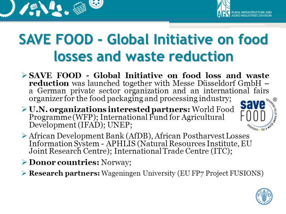 SAVE FOOD - Global Initiative on food losses and waste reduction  SAVE FOOD - Global Initiative on food loss and waste reduction was launched togethe