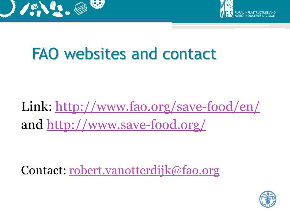 FAO websites and contact FAO websites and contact Link: http://www.fao.org/save-food/en/http://www.fao.org/save-food/en/ and http://www.save-food.org/