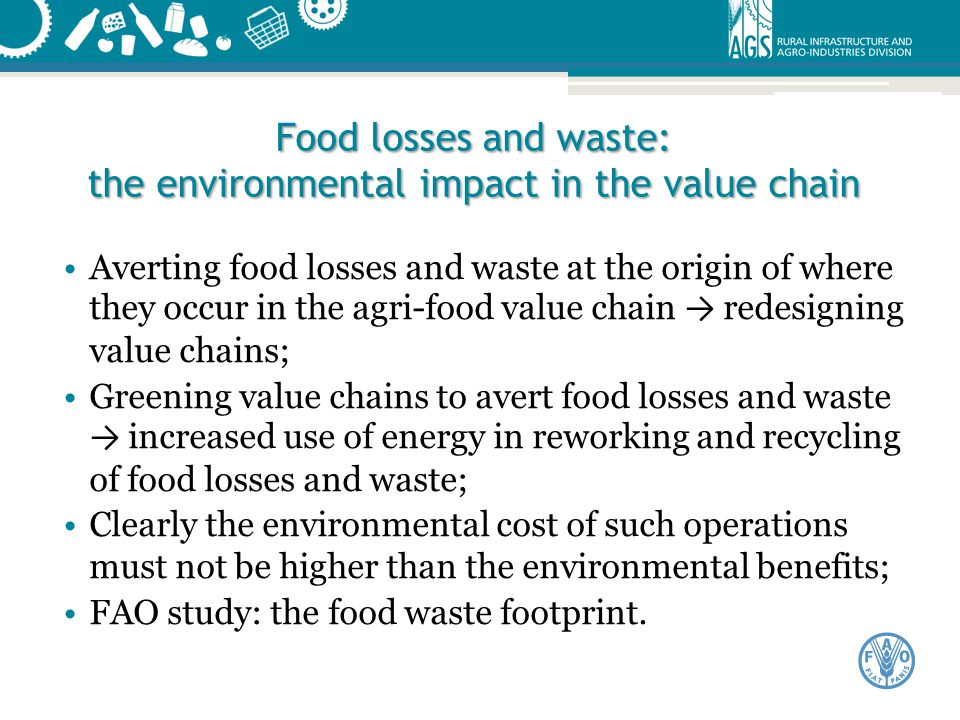 Food losses and waste: the environmental impact in the value chain Averting food losses and waste at the origin of where they occur in the agri-food v