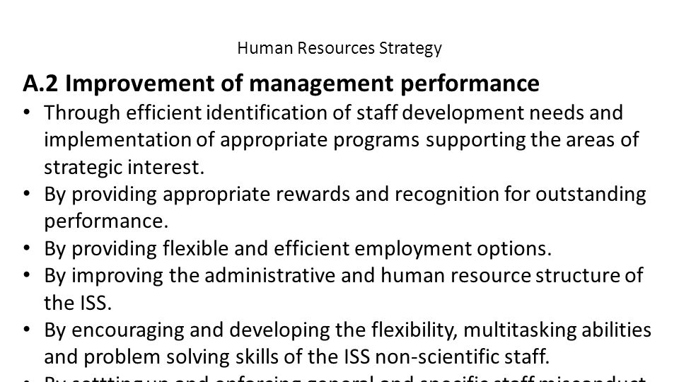 Human Resources Strategy A.2 Improvement of management performance Through efficient identification of staff development needs and implementation of appropriate programs supporting the areas of strategic interest.