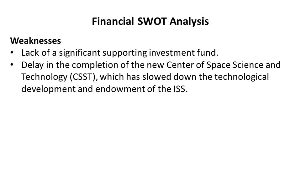Financial SWOT Analysis Weaknesses Lack of a significant supporting investment fund.
