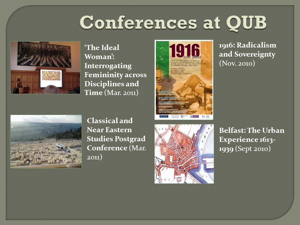 Conferences at QUB Belfast: The Urban Experience 1613- 1939 (Sept 2010) 1916: Radicalism and Sovereignty (Nov.