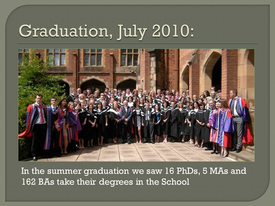 In the summer graduation we saw 16 PhDs, 5 MAs and 162 BAs take their degrees in the School