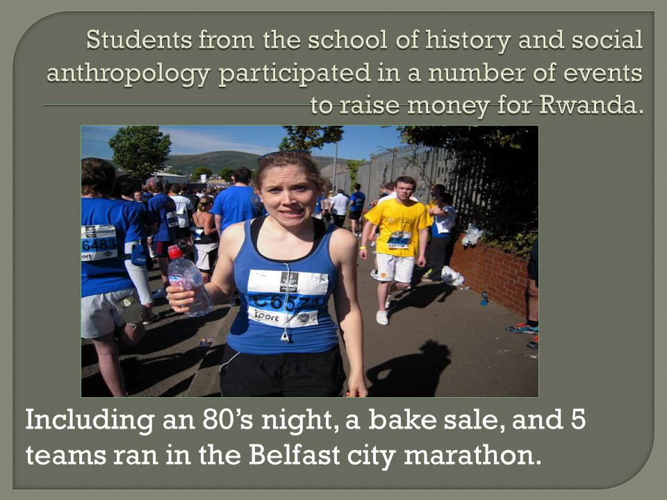 Including an 80's night, a bake sale, and 5 teams ran in the Belfast city marathon.