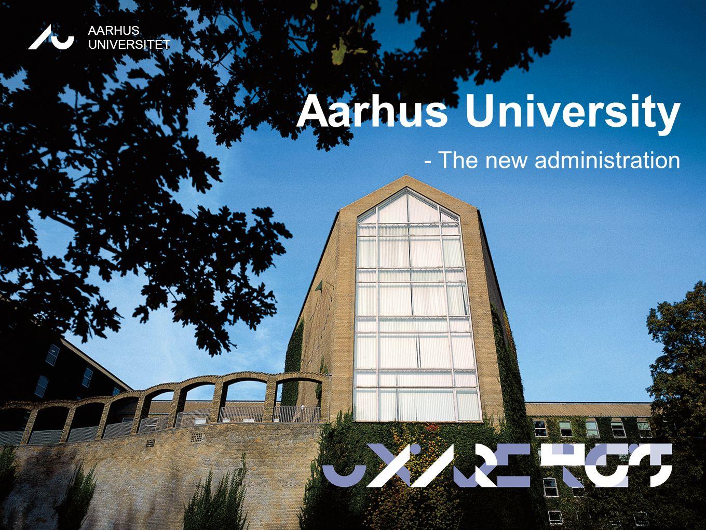 TATIONpRÆSEN AARHUS UNIVERSITET 1 AARHUS UNIVERSITET Aarhus University - The new administration