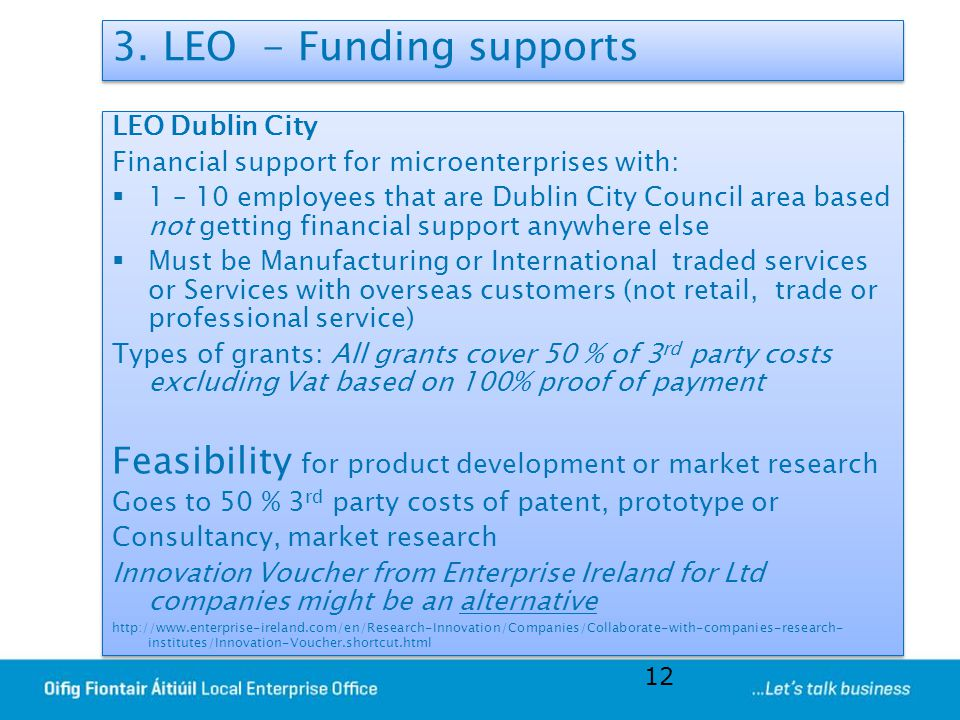 3. LEO - Funding supports LEO Dublin City Financial support for microenterprises with:  1 – 10 employees that are Dublin City Council area based not