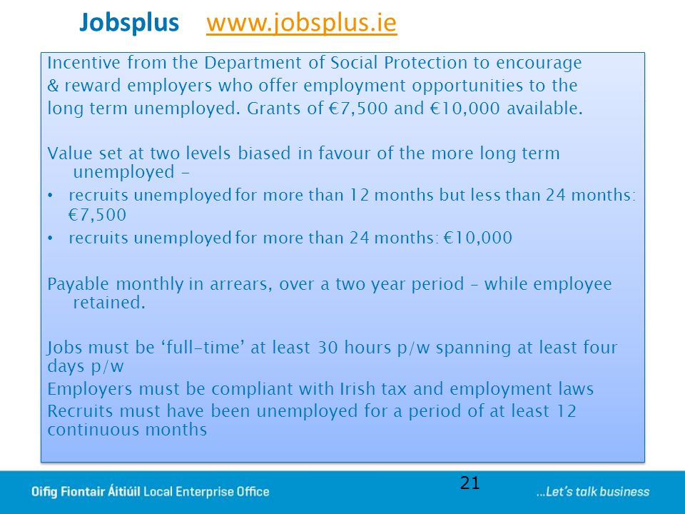 Jobsplus www.jobsplus.iewww.jobsplus.ie Incentive from the Department of Social Protection to encourage & reward employers who offer employment opport