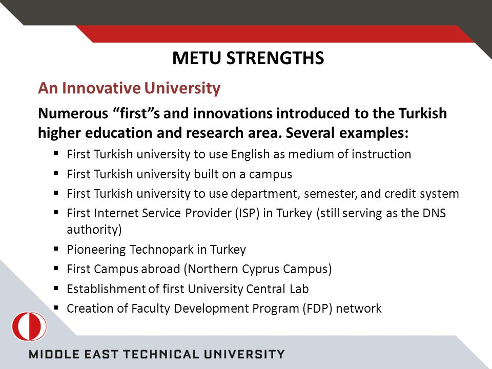 An Innovative University Numerous first s and innovations introduced to the Turkish higher education and research area.